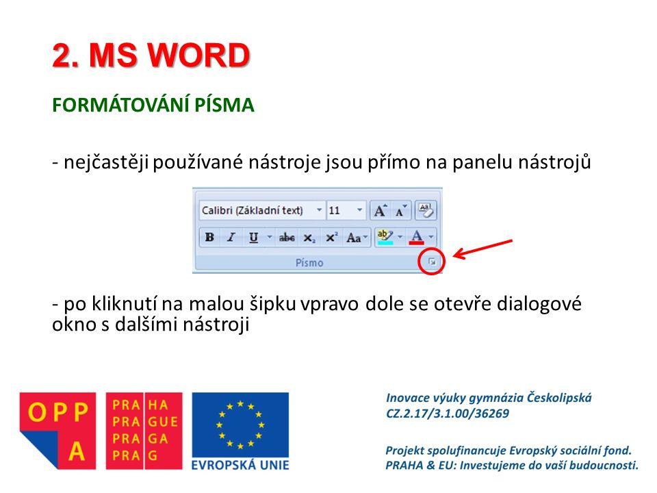 2. MS WORD FORMÁTOVÁNÍ PÍSMA - nejčastěji používané nástroje jsou přímo na panelu nástrojů - po kliknutí na malou šipku vpravo dole se otevře dialogov