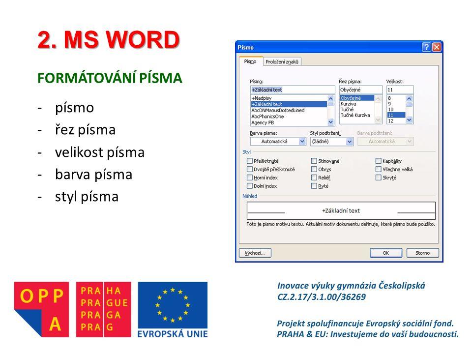 2. MS WORD FORMÁTOVÁNÍ PÍSMA -písmo -řez písma -velikost písma -barva písma -styl písma