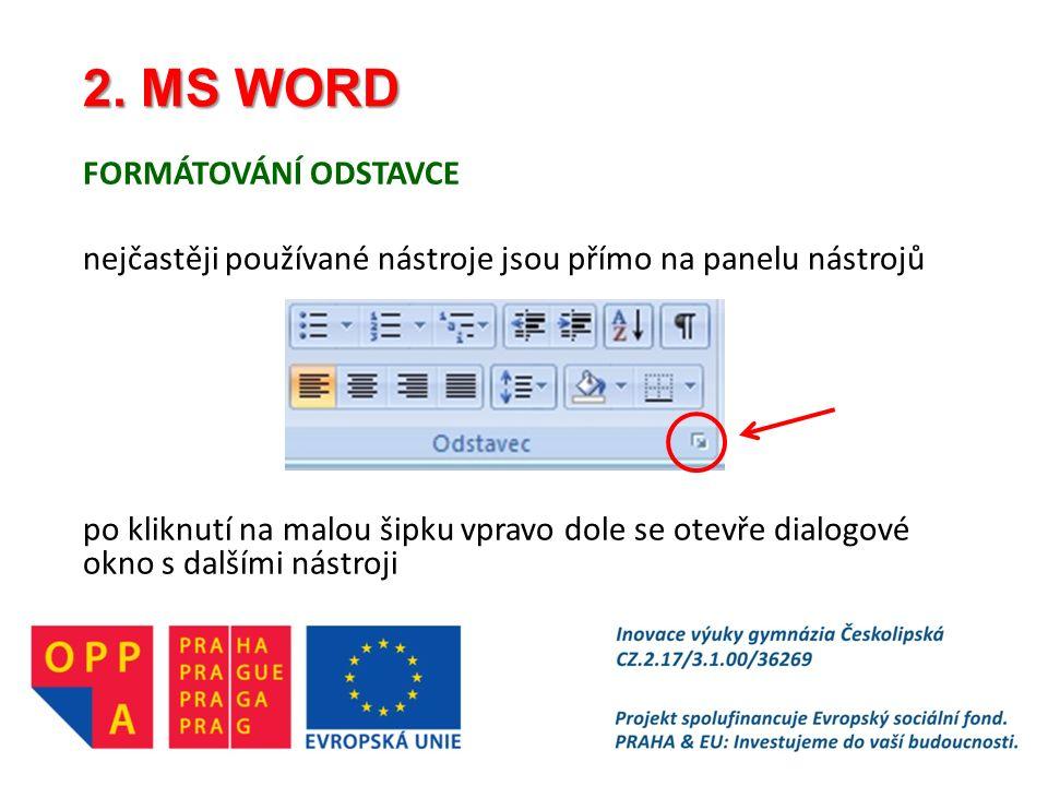 2. MS WORD FORMÁTOVÁNÍ ODSTAVCE nejčastěji používané nástroje jsou přímo na panelu nástrojů po kliknutí na malou šipku vpravo dole se otevře dialogové