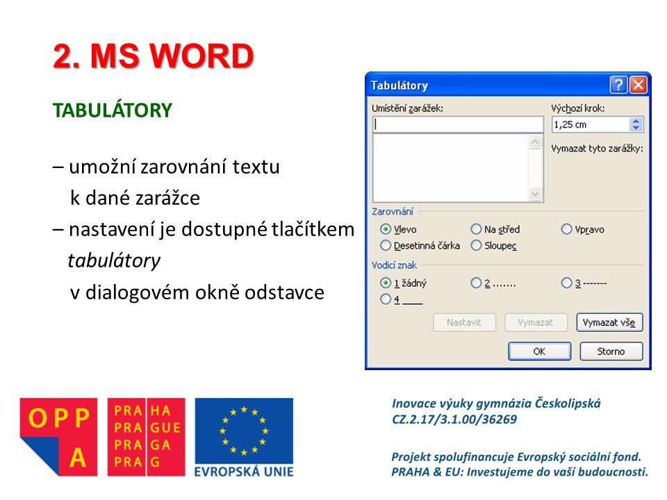 2. MS WORD TABULÁTORY – umožní zarovnání textu k dané zarážce – nastavení je dostupné tlačítkem tabulátory v dialogovém okně odstavce