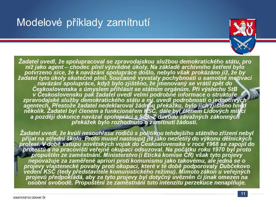 MINISTERSTVO OBRANY ČR Modelové příklady zamítnutí 11 Žadatel uvedl, že spolupracoval se zpravodajskou službou demokratického státu, pro niž jako agent – chodec plnil výzvědné úkoly.