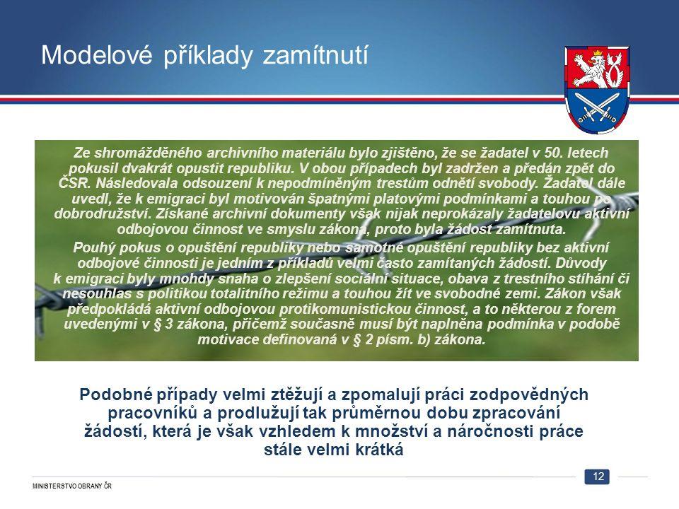 MINISTERSTVO OBRANY ČR Modelové příklady zamítnutí 12 Ze shromážděného archivního materiálu bylo zjištěno, že se žadatel v 50.