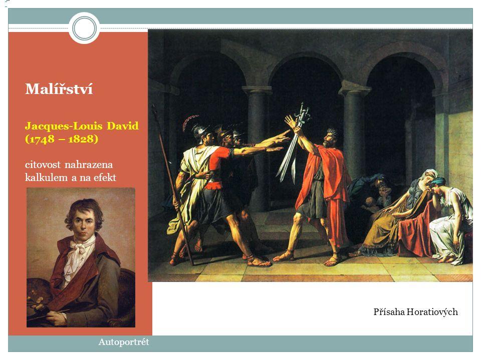 Malířství Jacques-Louis David mytologické náměty vyzdvihují dobovou morálku – snahy o postižení tehdejšího myšlení Le Panthéon de Paris Le Panthéon de Paris Liktoři přinášejí Brutovi těla jeho popravených synů Autoportrét