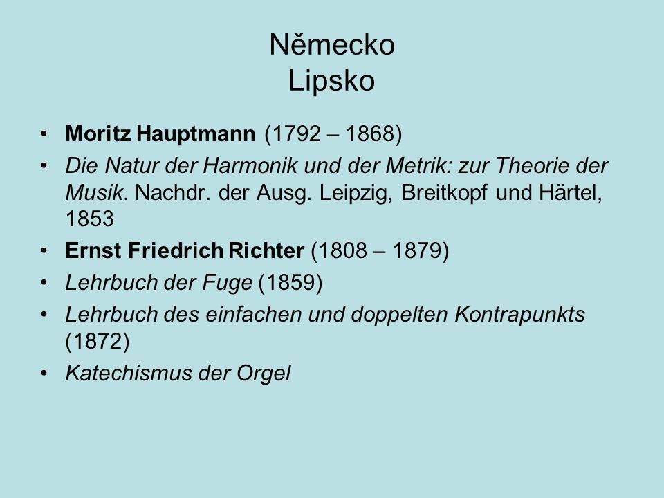 Německo Lipsko Moritz Hauptmann (1792 – 1868) Die Natur der Harmonik und der Metrik: zur Theorie der Musik. Nachdr. der Ausg. Leipzig, Breitkopf und H