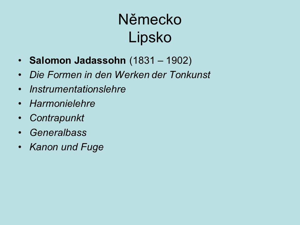 Německo Lipsko Salomon Jadassohn (1831 – 1902) Die Formen in den Werken der Tonkunst Instrumentationslehre Harmonielehre Contrapunkt Generalbass Kanon