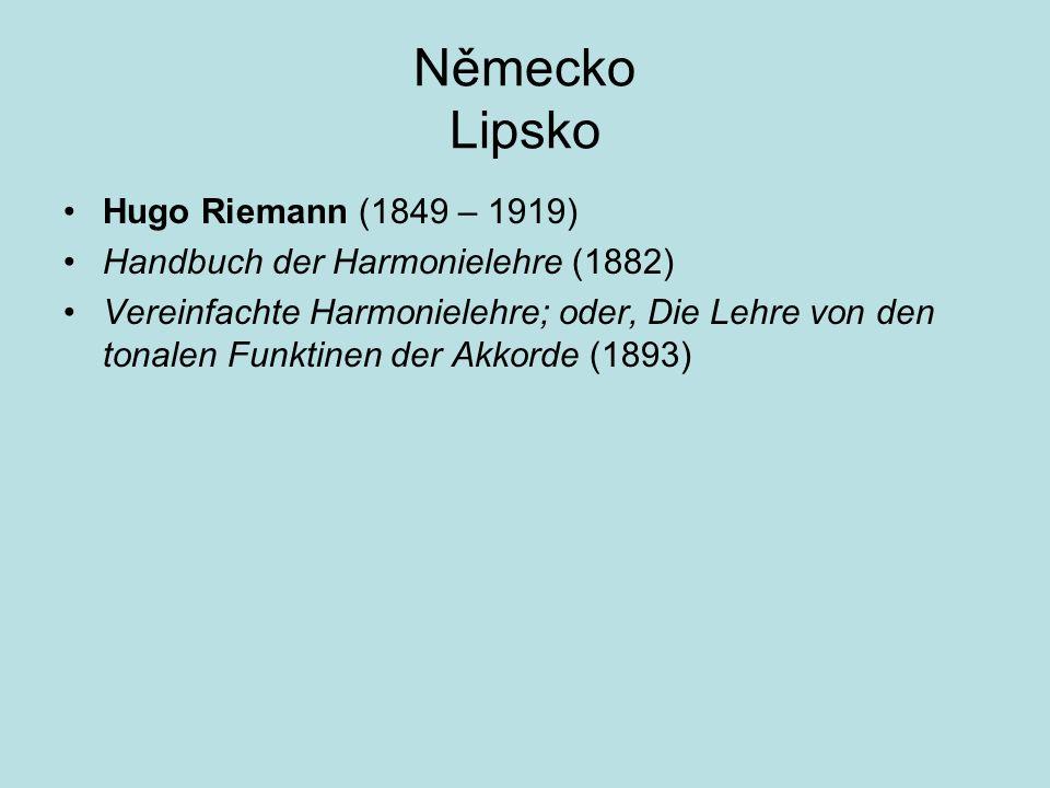 Německo Lipsko Hugo Riemann (1849 – 1919) Handbuch der Harmonielehre (1882) Vereinfachte Harmonielehre; oder, Die Lehre von den tonalen Funktinen der