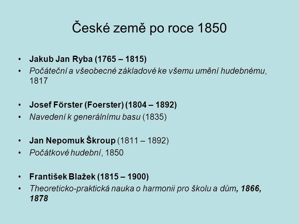 České země po roce 1850 Jakub Jan Ryba (1765 – 1815) Počáteční a všeobecné základové ke všemu umění hudebnému, 1817 Josef Förster (Foerster) (1804 – 1