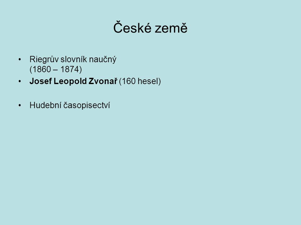 České země Riegrův slovník naučný (1860 – 1874) Josef Leopold Zvonař (160 hesel) Hudební časopisectví