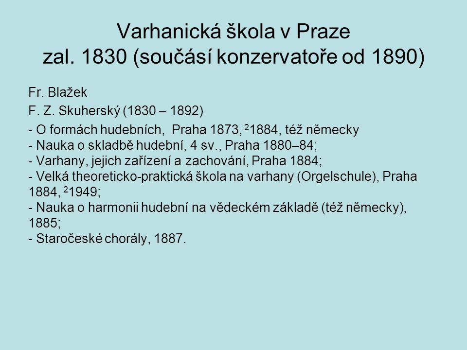 Varhanická škola v Praze zal. 1830 (součásí konzervatoře od 1890) Fr. Blažek F. Z. Skuherský (1830 – 1892) - O formách hudebních, Praha 1873, 2 1884,