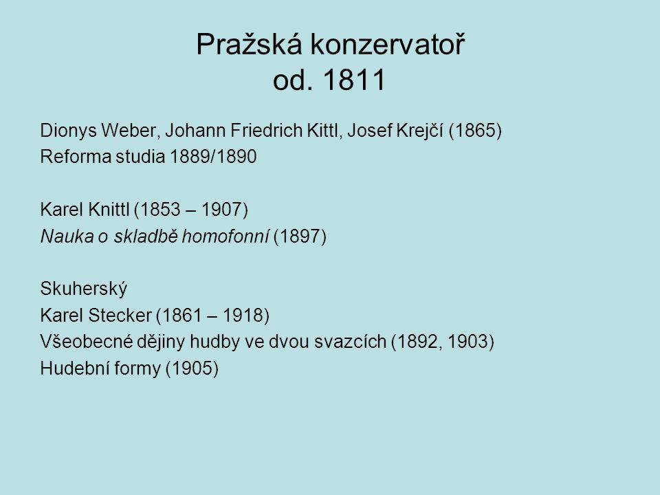 Pražská konzervatoř od. 1811 Dionys Weber, Johann Friedrich Kittl, Josef Krejčí (1865) Reforma studia 1889/1890 Karel Knittl (1853 – 1907) Nauka o skl