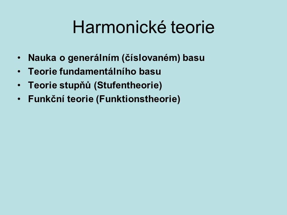 Harmonické teorie Nauka o generálním (číslovaném) basu Teorie fundamentálního basu Teorie stupňů (Stufentheorie) Funkční teorie (Funktionstheorie)