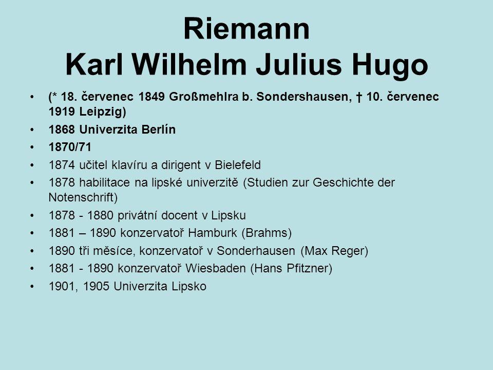 Riemann Karl Wilhelm Julius Hugo (* 18. červenec 1849 Großmehlra b. Sondershausen, † 10. červenec 1919 Leipzig) 1868 Univerzita Berlín 1870/71 1874 uč