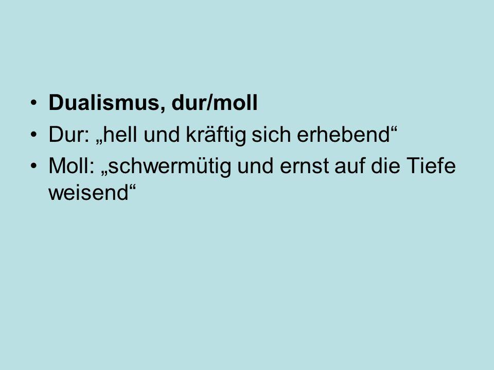 """Dualismus, dur/moll Dur: """"hell und kräftig sich erhebend"""" Moll: """"schwermütig und ernst auf die Tiefe weisend"""""""