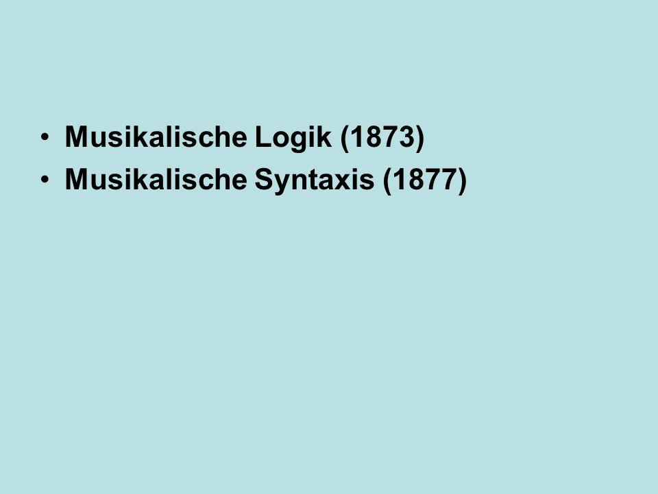 Musikalische Logik (1873) Musikalische Syntaxis (1877)