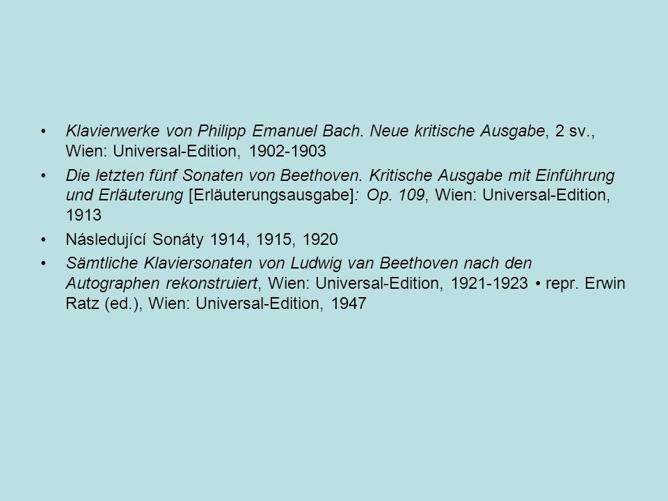 Klavierwerke von Philipp Emanuel Bach. Neue kritische Ausgabe, 2 sv., Wien: Universal-Edition, 1902-1903 Die letzten fünf Sonaten von Beethoven. Kriti