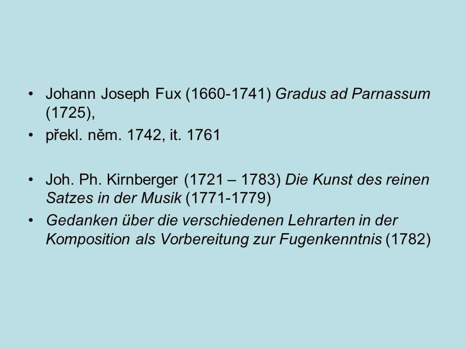 Johann Joseph Fux (1660-1741) Gradus ad Parnassum (1725), překl. něm. 1742, it. 1761 Joh. Ph. Kirnberger (1721 – 1783) Die Kunst des reinen Satzes in