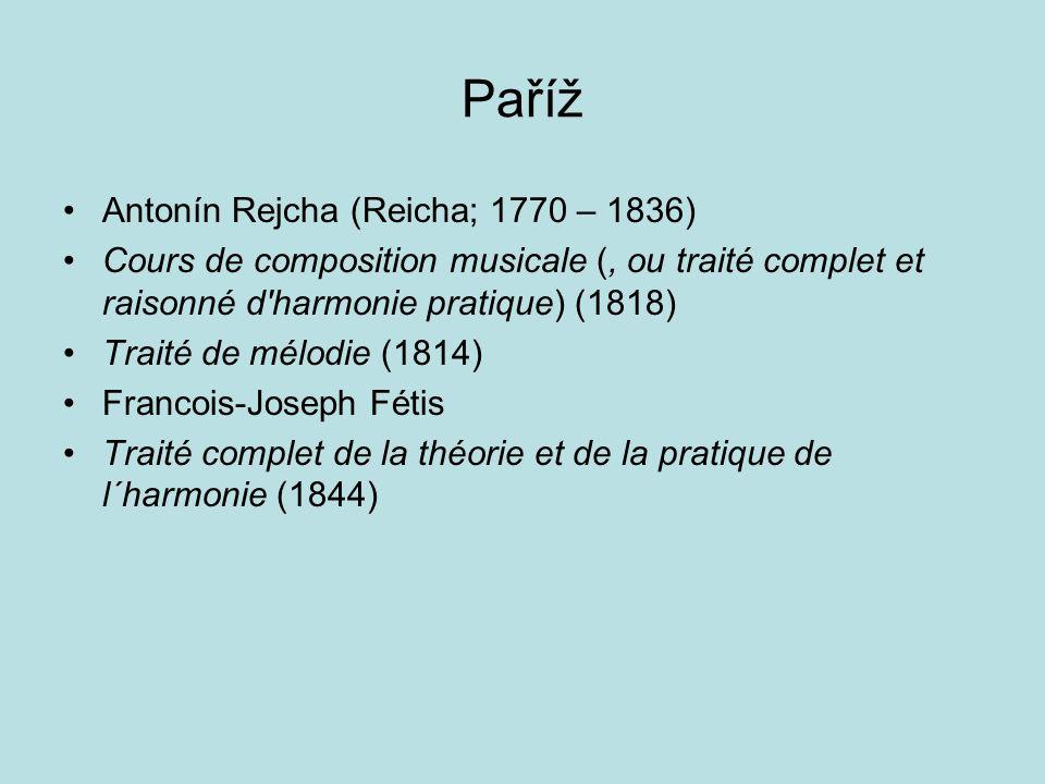 Paříž Antonín Rejcha (Reicha; 1770 – 1836) Cours de composition musicale (, ou traité complet et raisonné d'harmonie pratique) (1818) Traité de mélodi