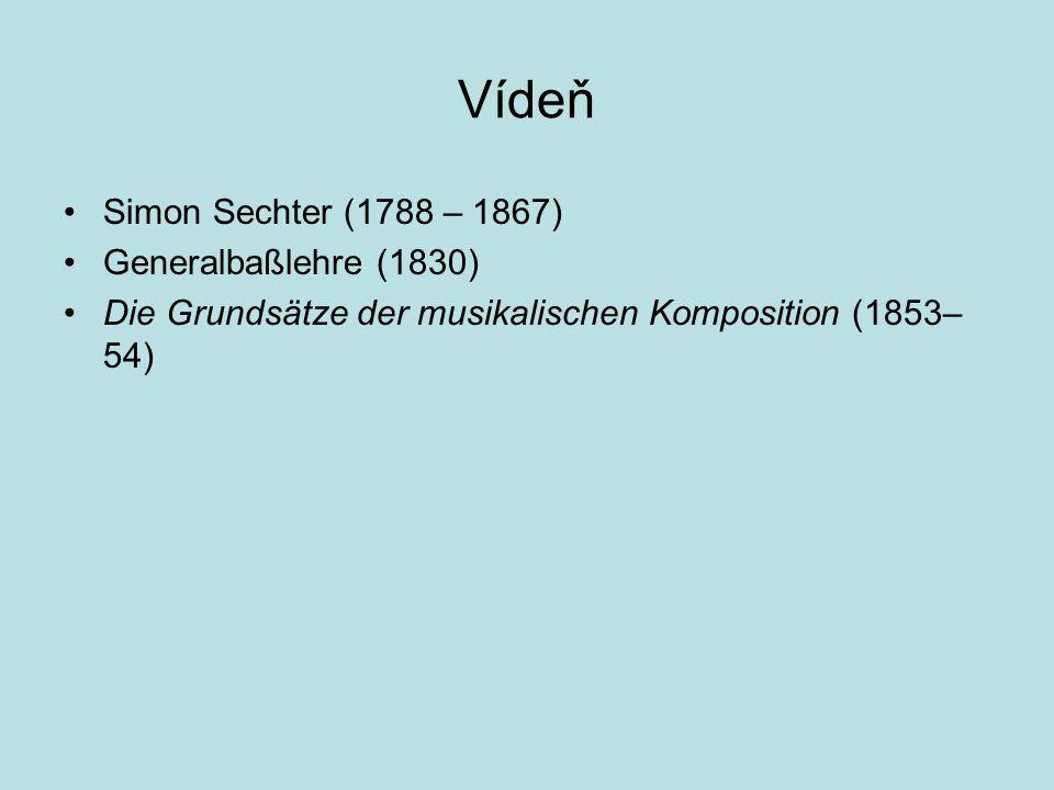 Vídeň Simon Sechter (1788 – 1867) Generalbaßlehre (1830) Die Grundsätze der musikalischen Komposition (1853– 54)