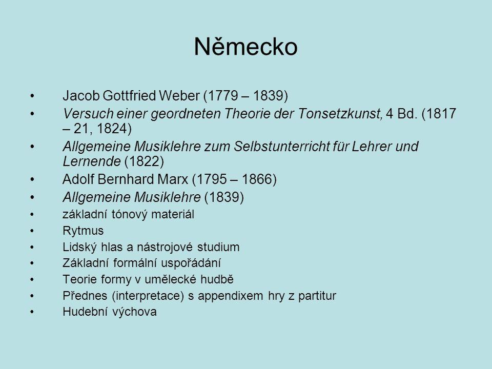 Německo Jacob Gottfried Weber (1779 – 1839) Versuch einer geordneten Theorie der Tonsetzkunst, 4 Bd. (1817 – 21, 1824) Allgemeine Musiklehre zum Selbs