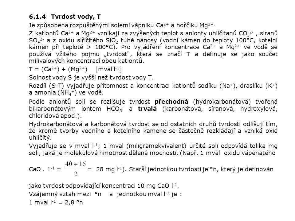 6.1.4 Tvrdost vody, T Je způsobena rozpuštěnými solemi vápníku Ca 2+ a hořčíku Mg 2+.