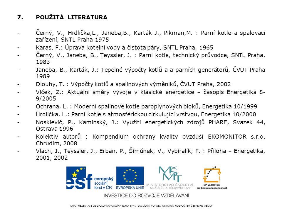 7.POUŽITÁ LITERATURA -Černý, V., Hrdlička,L., Janeba,B., Karták J., Pikman,M.