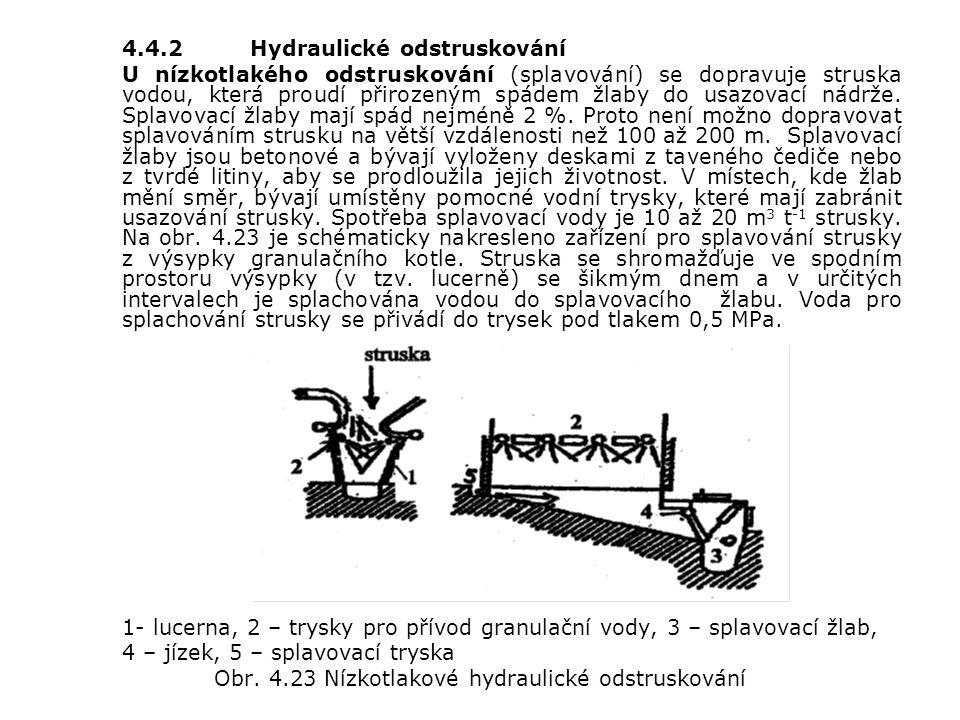 4.4.2Hydraulické odstruskování U nízkotlakého odstruskování (splavování) se dopravuje struska vodou, která proudí přirozeným spádem žlaby do usazovací nádrže.