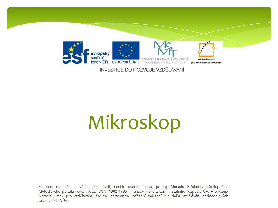 Mikroskop Autorem materiálu a všech jeho částí, není-li uvedeno jinak, je Ing. Markéta Střelcová. Dostupné z Metodického portálu www.rvp.cz, ISSN: 180