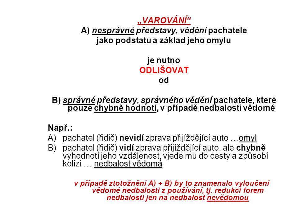 –Druhy omylů v trestním právu hmotném: –obecné případy: základní druhy o.