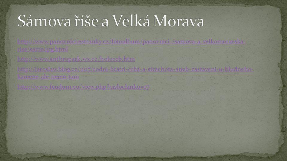 http://www.panovnici.estranky.cz/fotoalbum/panovnici-/samova-a-velkomoravska- rise/samo.jpg.html http://www.anthropark.wz.cz/holoceb.htm http://jaroslaw.blog.cz/1107/rodni-bratri-crha-a-strachota-aneb-zastaveni-u-bludneho- kamene-ale-nejen-tam http://www.feudum.eu/view.php cisloclanku=17