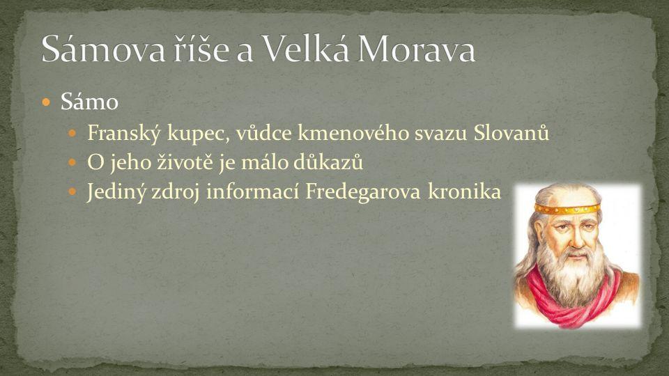 Sámo Franský kupec, vůdce kmenového svazu Slovanů O jeho životě je málo důkazů Jediný zdroj informací Fredegarova kronika