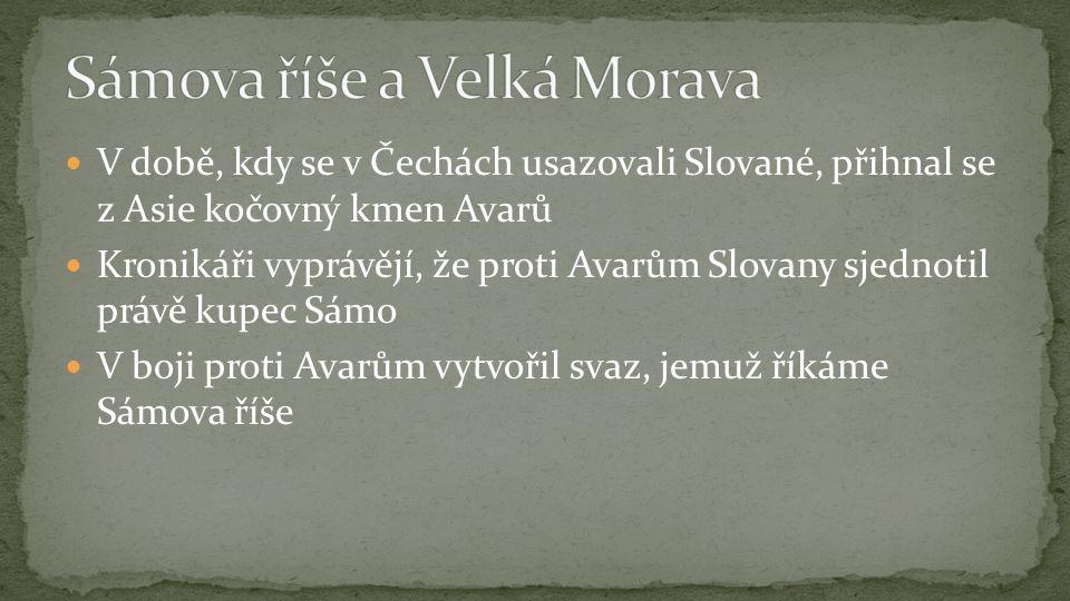 V době, kdy se v Čechách usazovali Slované, přihnal se z Asie kočovný kmen Avarů Kronikáři vyprávějí, že proti Avarům Slovany sjednotil právě kupec Sámo V boji proti Avarům vytvořil svaz, jemuž říkáme Sámova říše