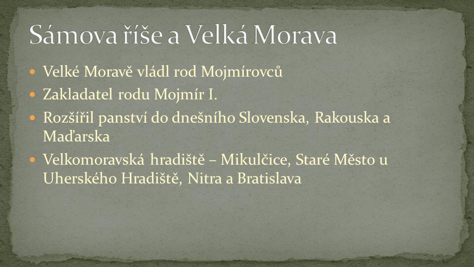 Velké Moravě vládl rod Mojmírovců Zakladatel rodu Mojmír I.