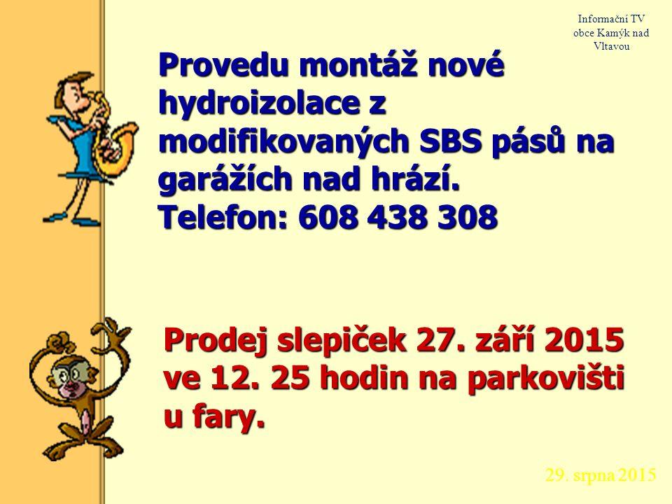29. srpna 2015 Informační TV obce Kamýk nad Vltavou do odvolání se zakazují odběry vody z vodních toků všeho druhu na mytí aut, zalévání, napouštění b