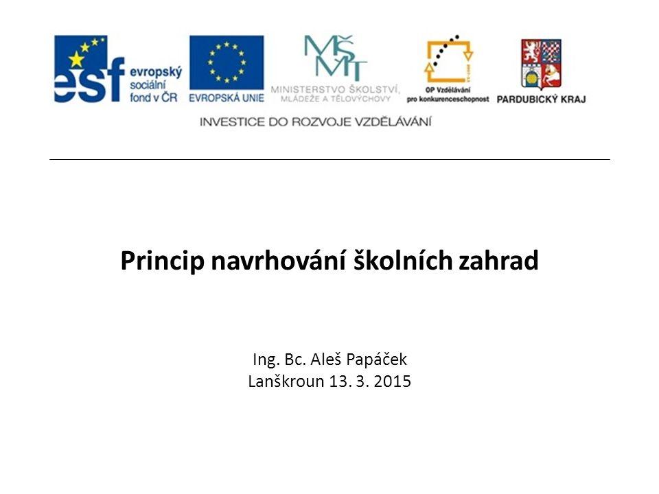 Princip navrhování školních zahrad Ing. Bc. Aleš Papáček Lanškroun 13. 3. 2015