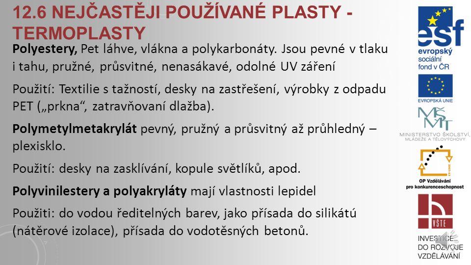 12.6 NEJČASTĚJI POUŽÍVANÉ PLASTY - TERMOPLASTY Polystyrén pevná a křehká látka, neodolává UV záření a organickým rozpouštědlům. Většinou se používá le