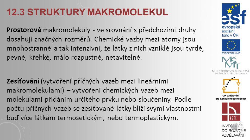12.3 STRUKTURY MAKROMOLEKUL Lineárně uspořádány atomy v molekule – řetězce s převládajícím délkovým rozměrem. Lineární makromolekuly mají různou délku