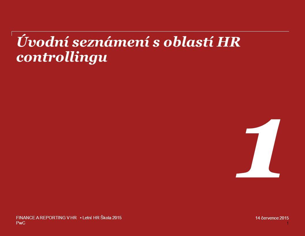 PwC 14 července 2015 Příklad HR reportu – měsíční Dashboard 42 FINANCE A REPORTING V HR Letní HR Škola 2015 Section 4 – HR Reporting - prezentace a interpretace výstupů HR controllingu