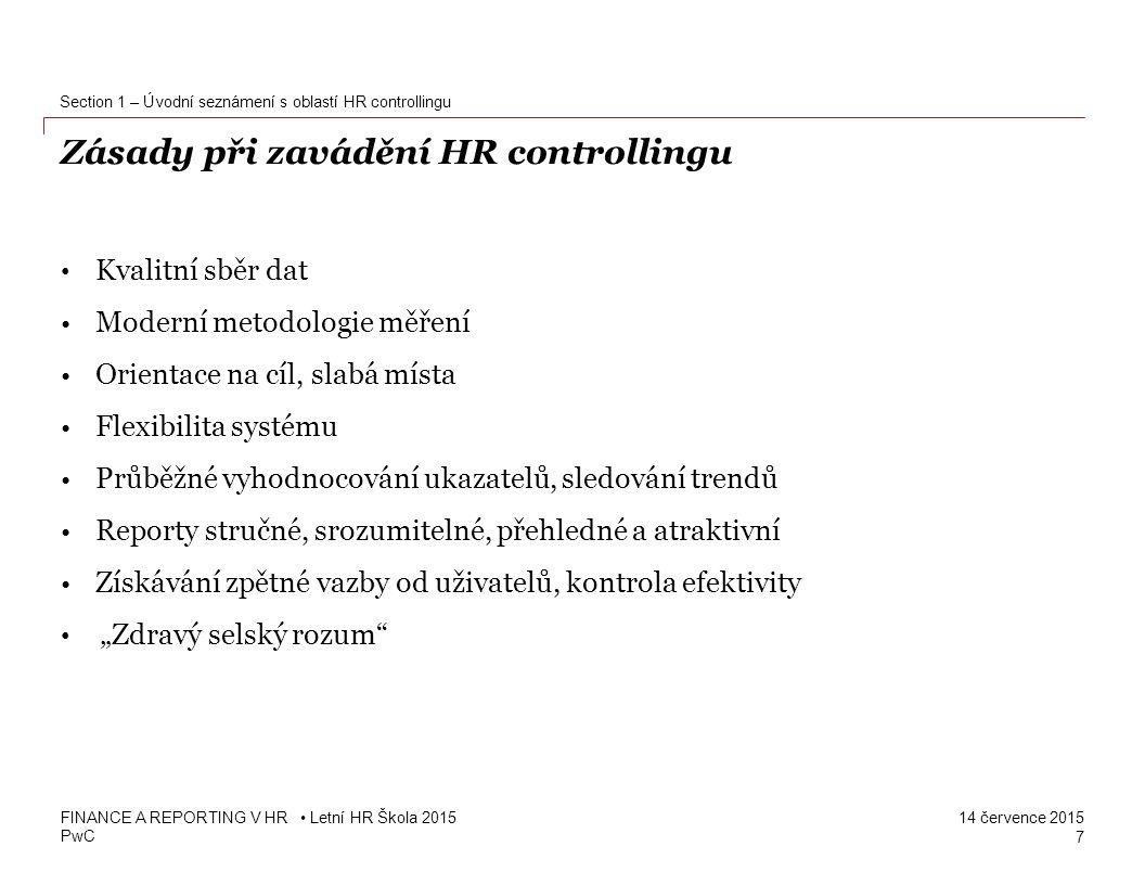 PwC 14 července 2015 Základní ukazatele HR controllingu, nastavení pravidelného výkaznictví 18 3 FINANCE A REPORTING V HR Letní HR Škola 2015