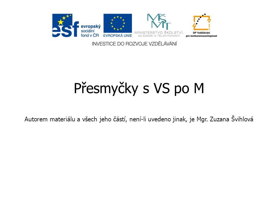 Přesmyčky s VS po M Autorem materiálu a všech jeho částí, není-li uvedeno jinak, je Mgr. Zuzana Švihlová