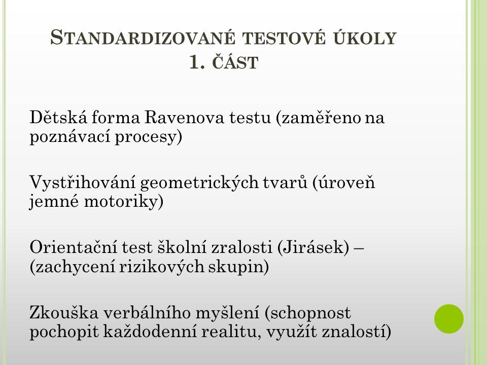 S TANDARDIZOVANÉ TESTOVÉ ÚKOLY 1. ČÁST Dětská forma Ravenova testu (zaměřeno na poznávací procesy) Vystřihování geometrických tvarů (úroveň jemné moto