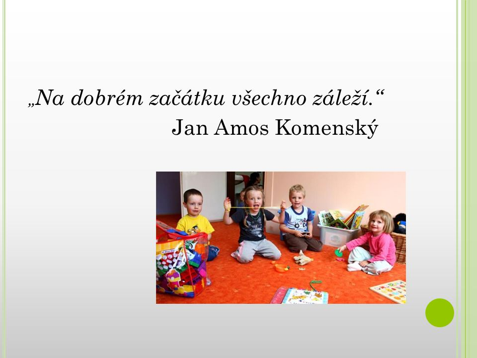 """"""" Na dobrém začátku všechno záleží."""" Jan Amos Komenský"""