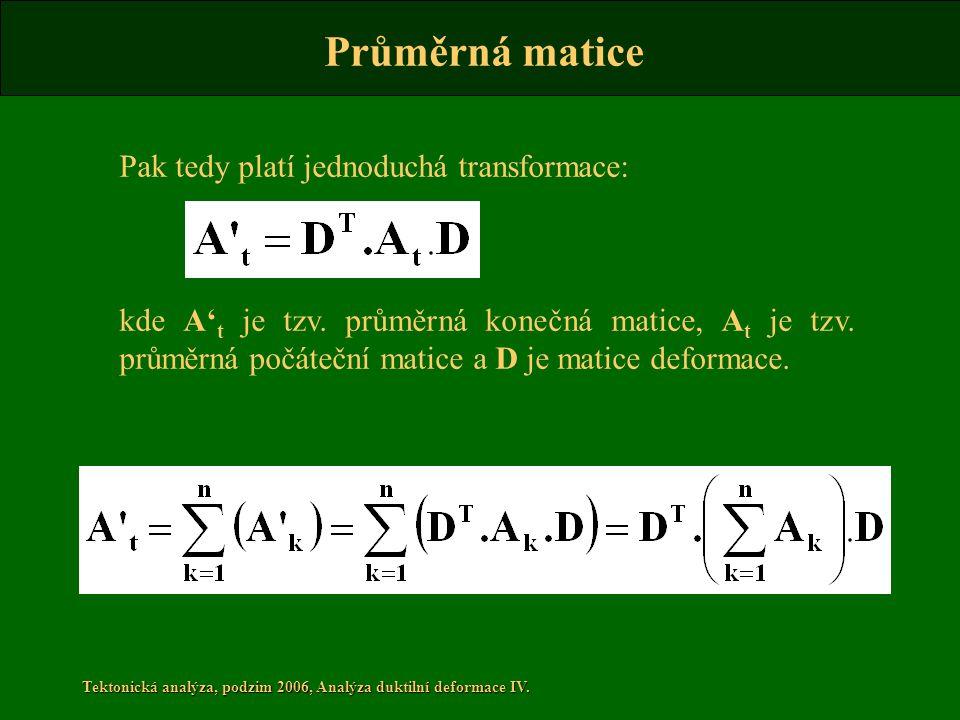 Tektonická analýza, podzim 2006, Analýza duktilní deformace IV. Pak tedy platí jednoduchá transformace: kde A' t je tzv. průměrná konečná matice, A t