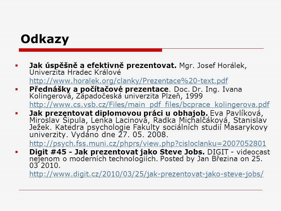 Odkazy  Jak úspěšně a efektivně prezentovat. Mgr. Josef Horálek, Univerzita Hradec Králové http://www.horalek.org/clanky/Prezentace%20-text.pdf  Pře