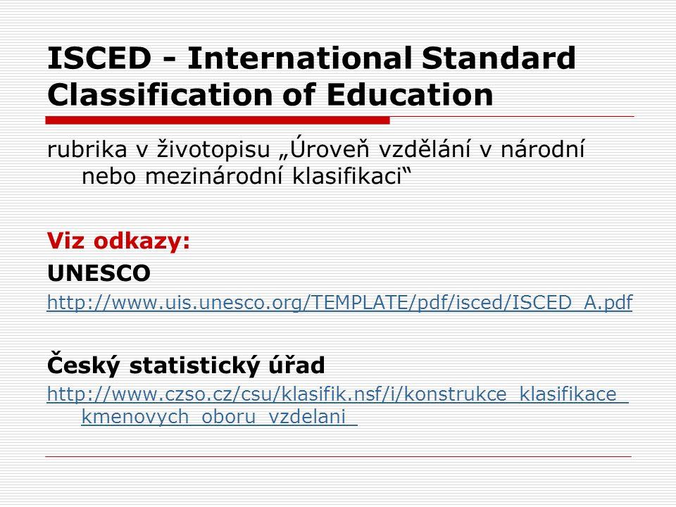 """ISCED - International Standard Classification of Education rubrika v životopisu """"Úroveň vzdělání v národní nebo mezinárodní klasifikaci"""" Viz odkazy: U"""