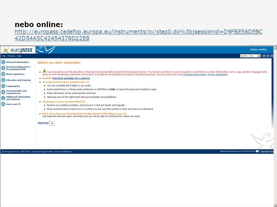 nebo online: http://europass.cedefop.europa.eu/instruments/cv/step0.do%3bjsessionid=D9FBE56DEBC 42D54A5C42454378D22E8