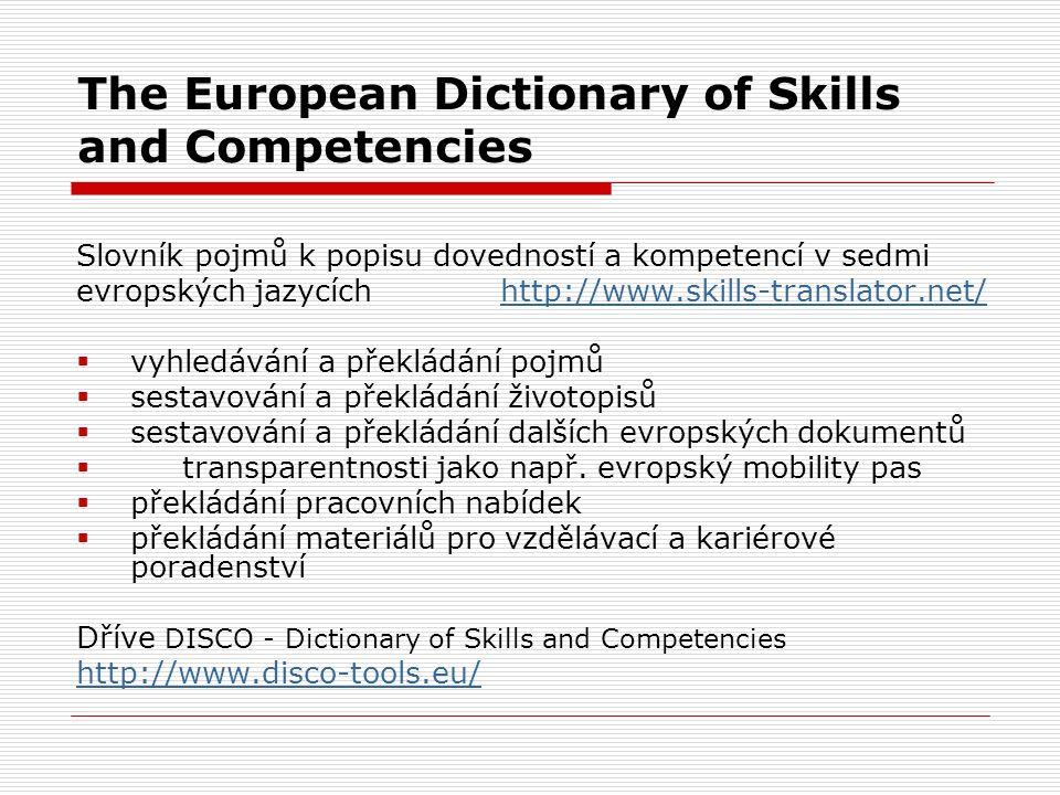The European Dictionary of Skills and Competencies Slovník pojmů k popisu dovedností a kompetencí v sedmi evropských jazycích http://www.skills-transl