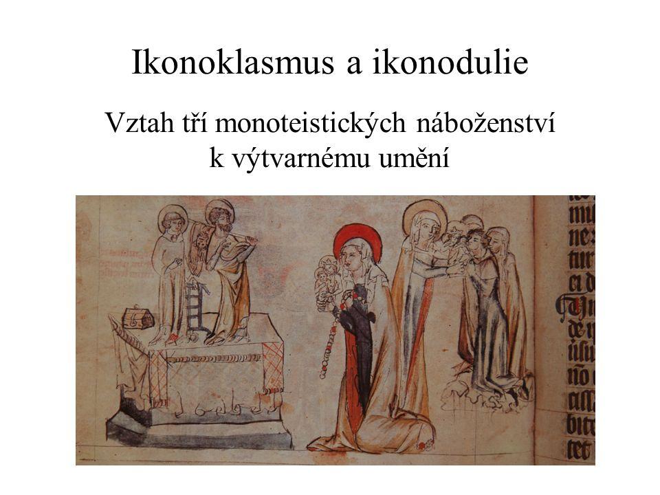 Ikonoklasmus a ikonodulie Vztah tří monoteistických náboženství k výtvarnému umění Vztah tří monoteistických náboženství k výtvarnému umění