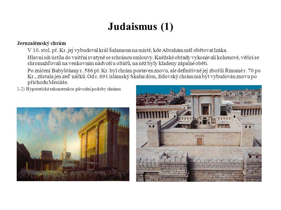 """Judaismus (2) Synagoga (""""shromáždění ) má odlišné pojetí než chrám, není posvěcenou budovou, protože podle rabínského výkladu v ní nesídlí Bůh."""