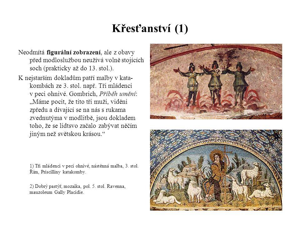 Křesťanství (1) Neodmítá figurální zobrazení, ale z obavy před modloslužbou neužívá volně stojících soch (prakticky až do 13.