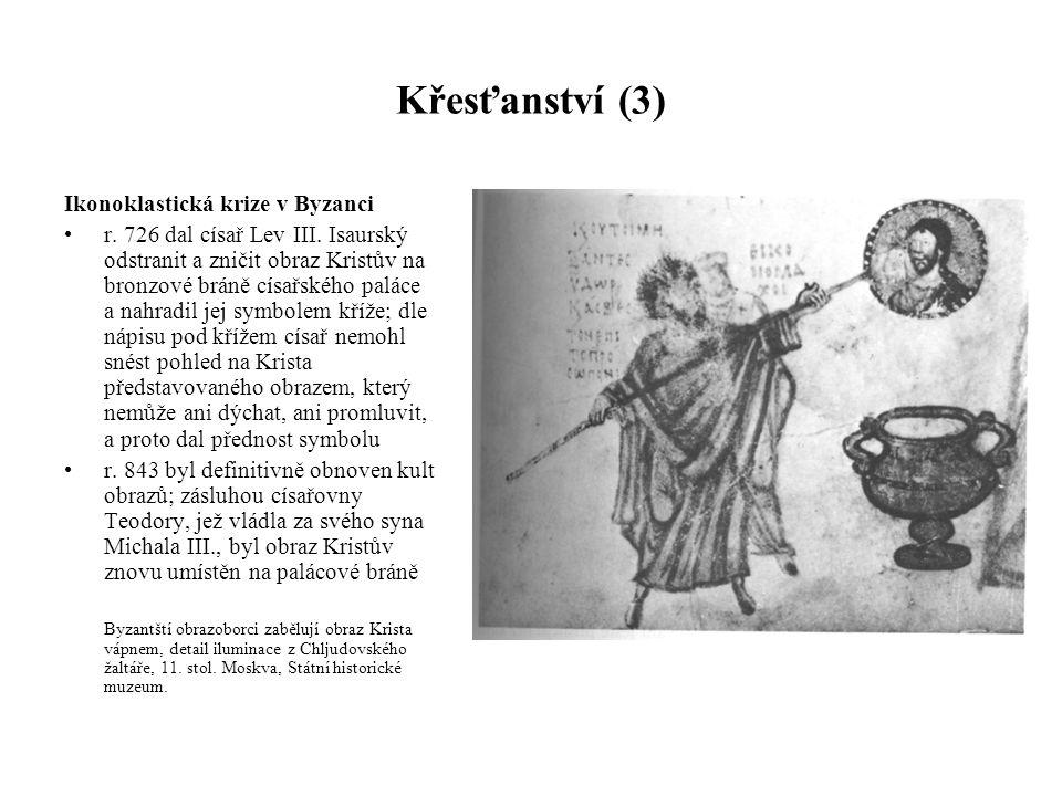 Křesťanství (3) Ikonoklastická krize v Byzanci r.726 dal císař Lev III.